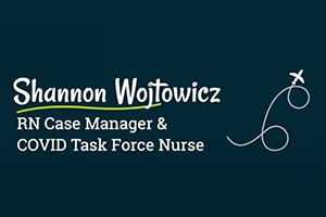 Graphic with an illustration of an airplane and the words 'Shannon Wojtowicz - RN Case Manager & COVID Task Force Nurse